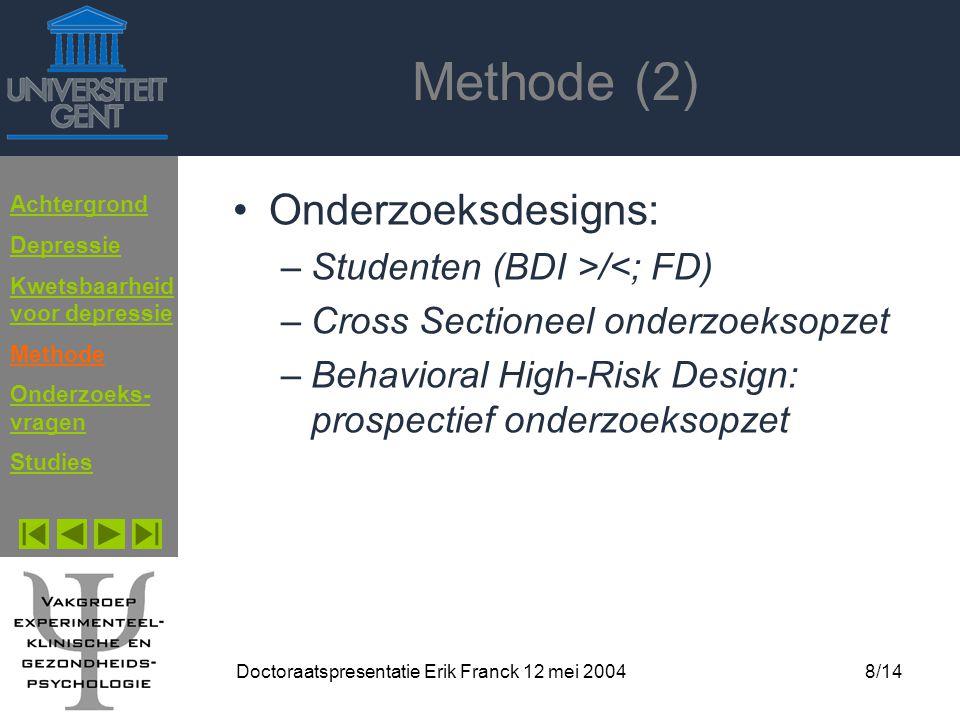 Doctoraatspresentatie Erik Franck 12 mei 20048/14 Methode (2) Onderzoeksdesigns: –Studenten (BDI >/<; FD) –Cross Sectioneel onderzoeksopzet –Behaviora