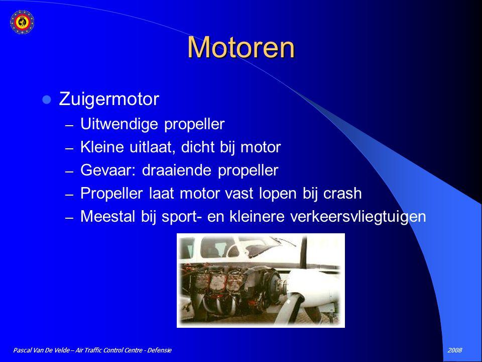 2008Pascal Van De Velde – Air Traffic Control Centre - Defensie Motoren Zuigermotor – Uitwendige propeller – Kleine uitlaat, dicht bij motor – Gevaar: