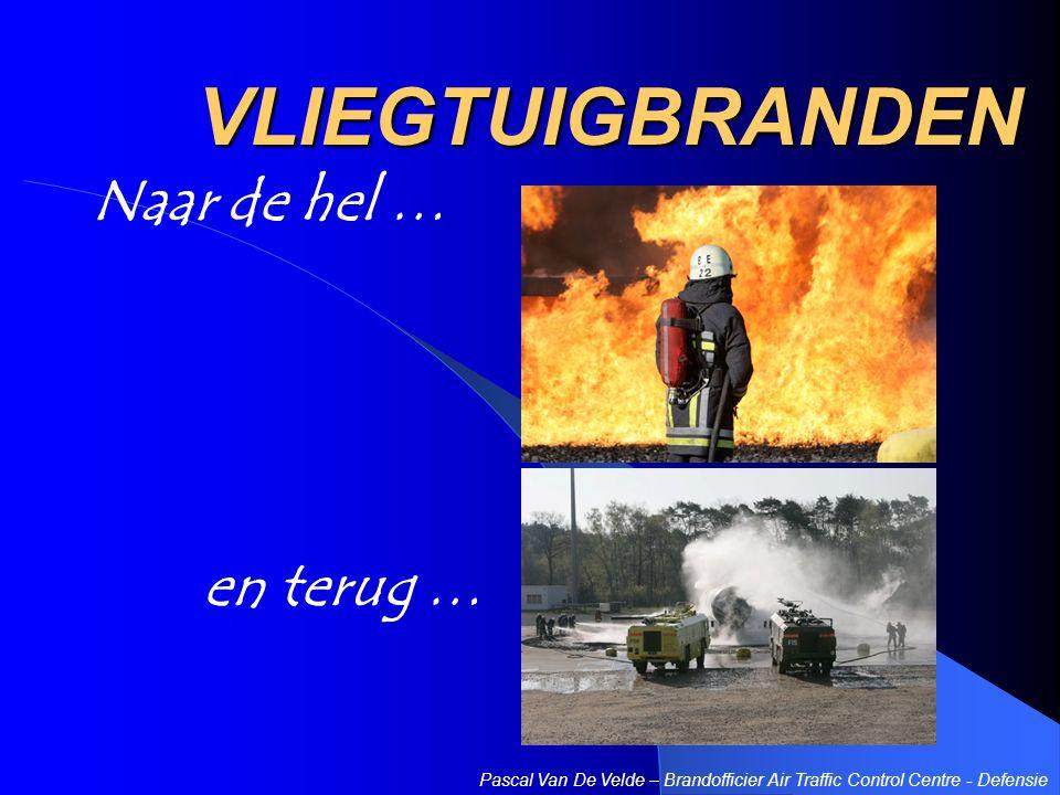 VLIEGTUIGBRANDEN Naar de hel … Pascal Van De Velde – Brandofficier Air Traffic Control Centre - Defensie en terug …