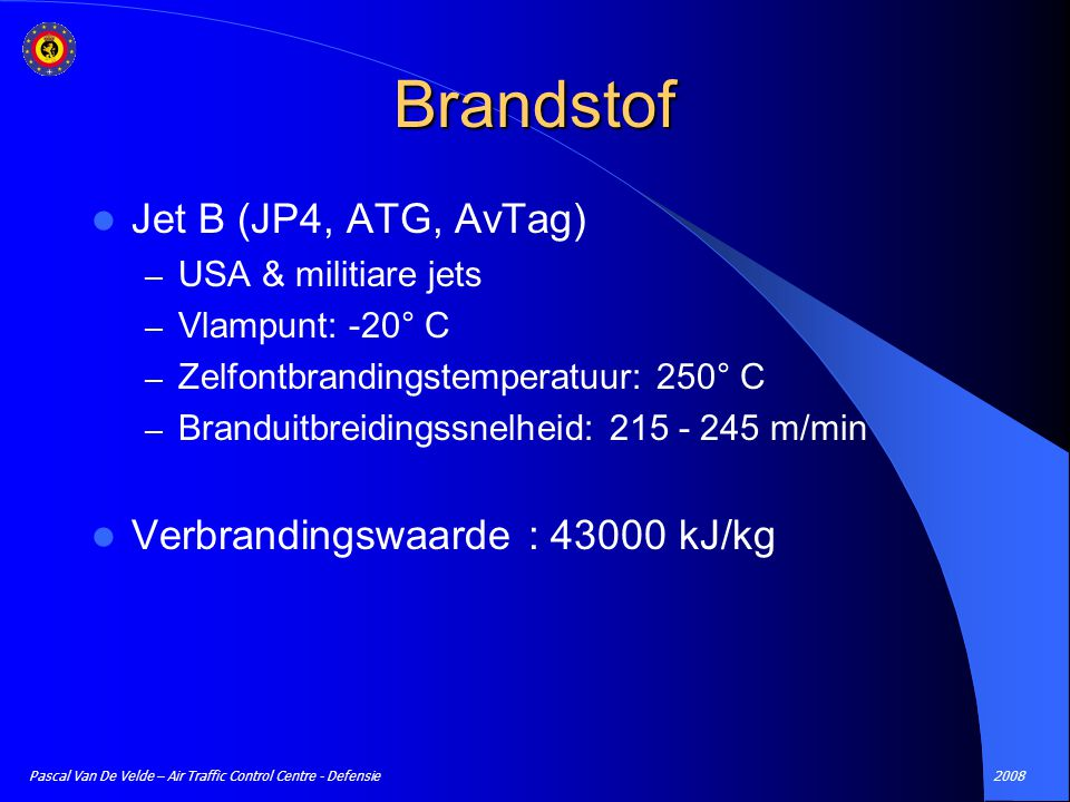 2008Pascal Van De Velde – Air Traffic Control Centre - Defensie Brandstof Jet B (JP4, ATG, AvTag) – USA & militiare jets – Vlampunt: -20° C – Zelfontb