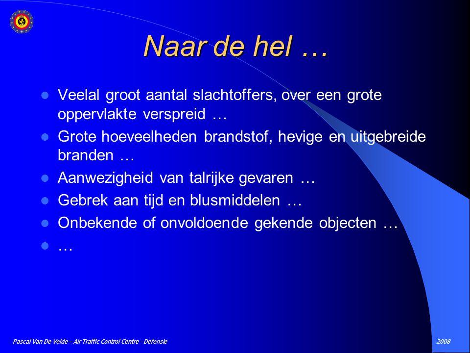 2008Pascal Van De Velde – Air Traffic Control Centre - Defensie Naar de hel … Veelal groot aantal slachtoffers, over een grote oppervlakte verspreid …