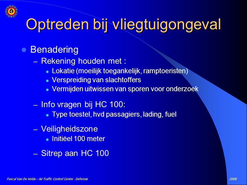 2008Pascal Van De Velde – Air Traffic Control Centre - Defensie Optreden bij vliegtuigongeval Benadering – Rekening houden met : Lokatie (moeilijk toe