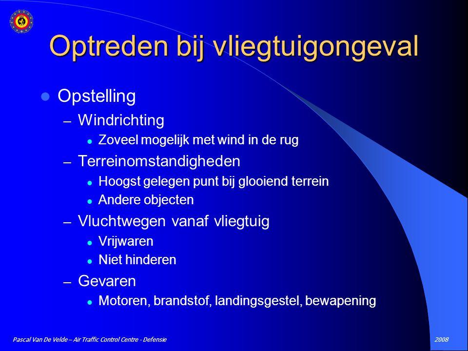 2008Pascal Van De Velde – Air Traffic Control Centre - Defensie Optreden bij vliegtuigongeval Opstelling – Windrichting Zoveel mogelijk met wind in de