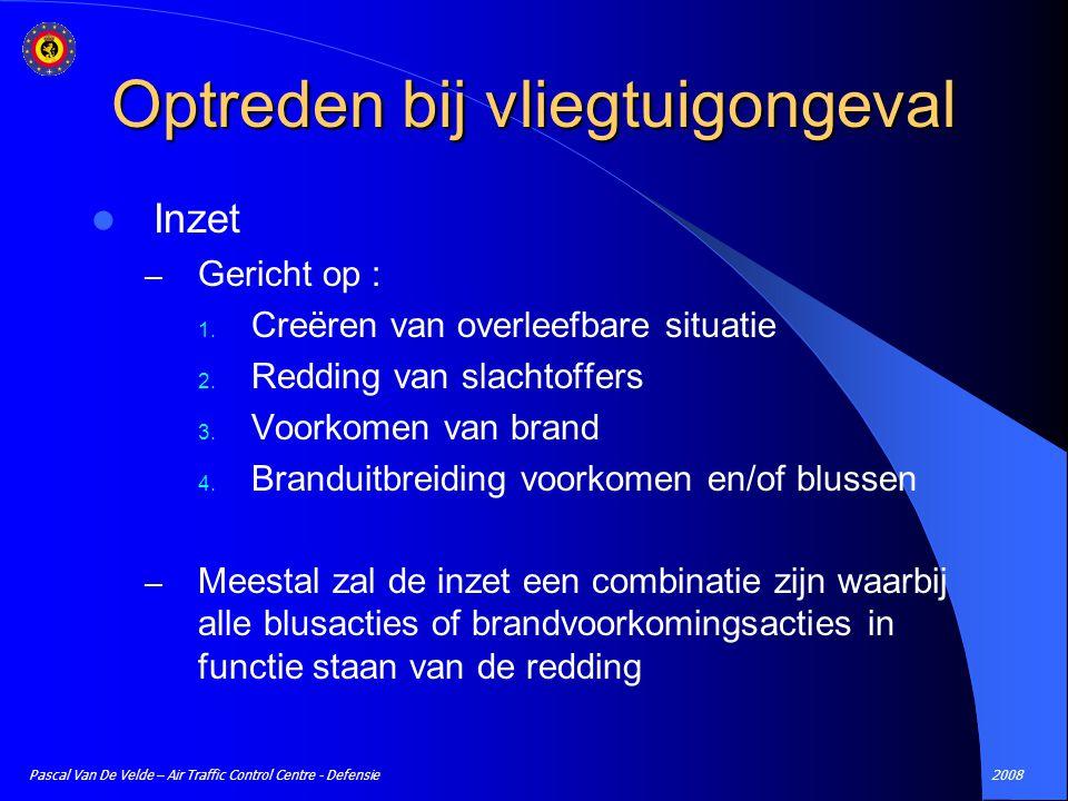 2008Pascal Van De Velde – Air Traffic Control Centre - Defensie Inzet – Gericht op : 1. Creëren van overleefbare situatie 2. Redding van slachtoffers