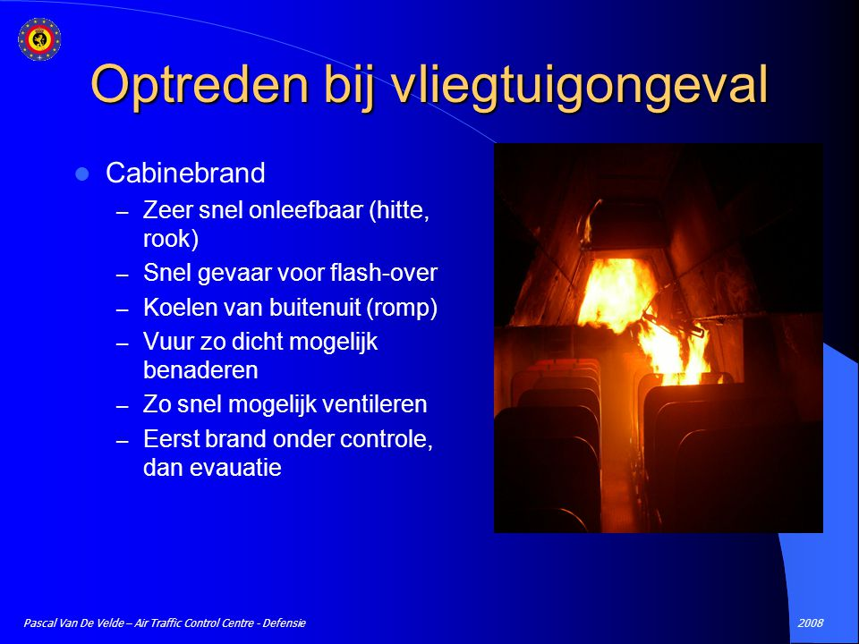 2008Pascal Van De Velde – Air Traffic Control Centre - Defensie Cabinebrand – Zeer snel onleefbaar (hitte, rook) – Snel gevaar voor flash-over – Koele