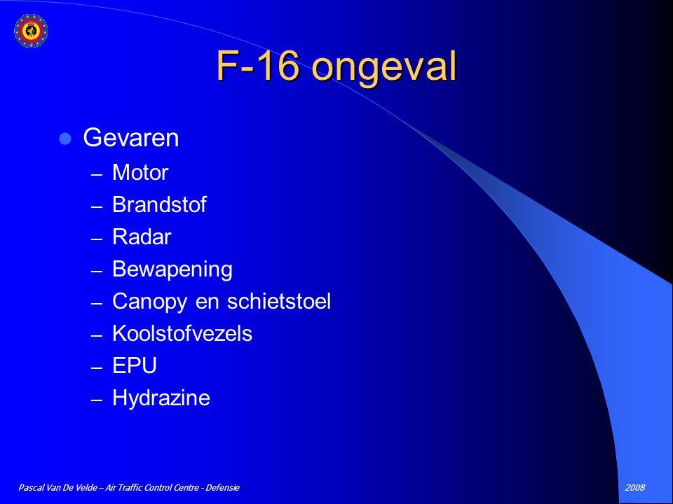 2008Pascal Van De Velde – Air Traffic Control Centre - Defensie F-16 ongeval Gevaren – Motor – Brandstof – Radar – Bewapening – Canopy en schietstoel