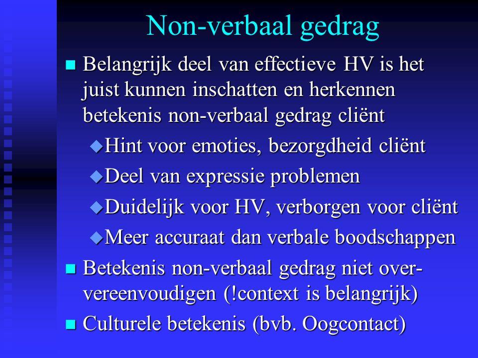 Non-verbaal gedrag n Belangrijk deel van effectieve HV is het juist kunnen inschatten en herkennen betekenis non-verbaal gedrag cliënt u Hint voor emo