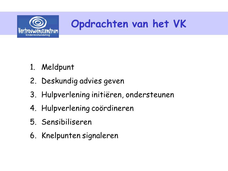 Opdrachten van het VK 1.Meldpunt 2.Deskundig advies geven 3.Hulpverlening initiëren, ondersteunen 4.Hulpverlening coördineren 5.Sensibiliseren 6.Knelp