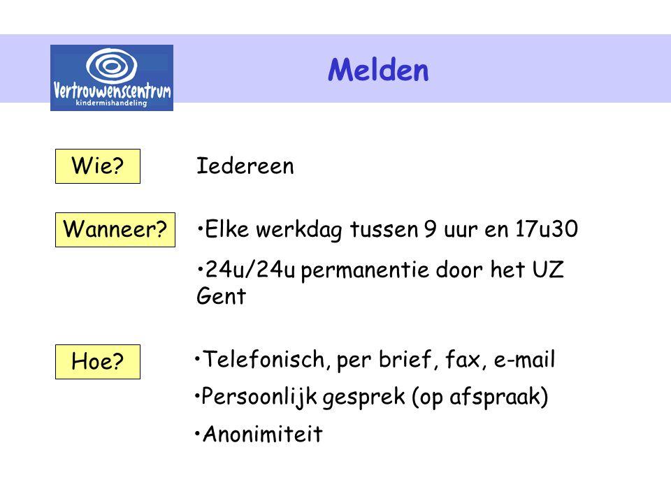 Melden Wie? Hoe? Wanneer? Iedereen Elke werkdag tussen 9 uur en 17u30 24u/24u permanentie door het UZ Gent Telefonisch, per brief, fax, e-mail Persoon