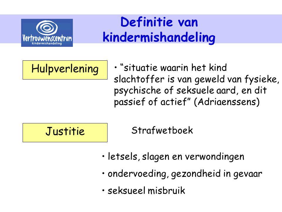 """Definitie van kindermishandeling Hulpverlening Justitie """"situatie waarin het kind slachtoffer is van geweld van fysieke, psychische of seksuele aard,"""