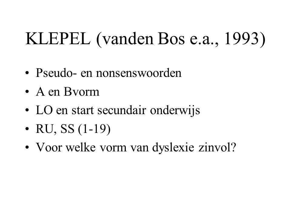 KLEPEL (vanden Bos e.a., 1993) Pseudo- en nonsenswoorden A en Bvorm LO en start secundair onderwijs RU, SS (1-19) Voor welke vorm van dyslexie zinvol?
