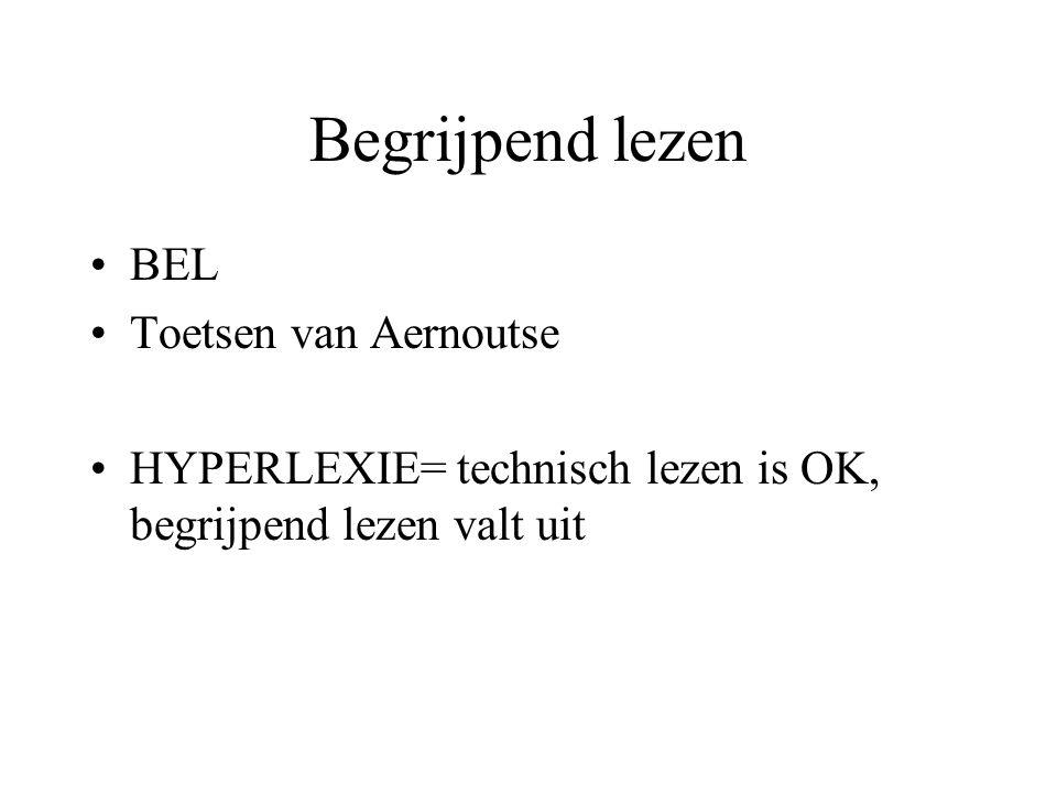 Begrijpend lezen BEL Toetsen van Aernoutse HYPERLEXIE= technisch lezen is OK, begrijpend lezen valt uit