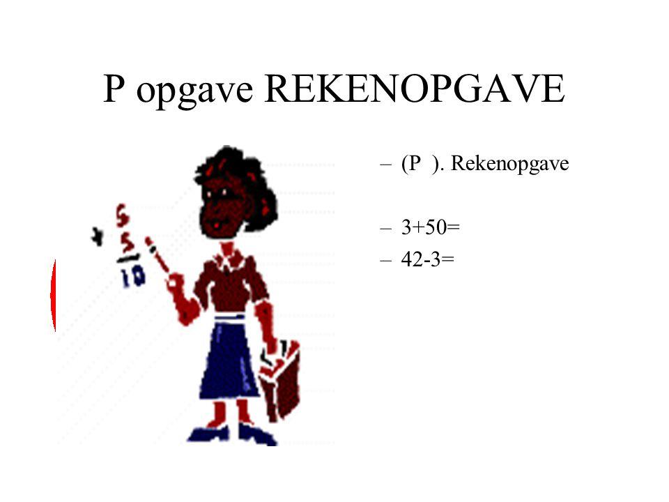 P opgave REKENOPGAVE –(P ). Rekenopgave –3+50= –42-3=