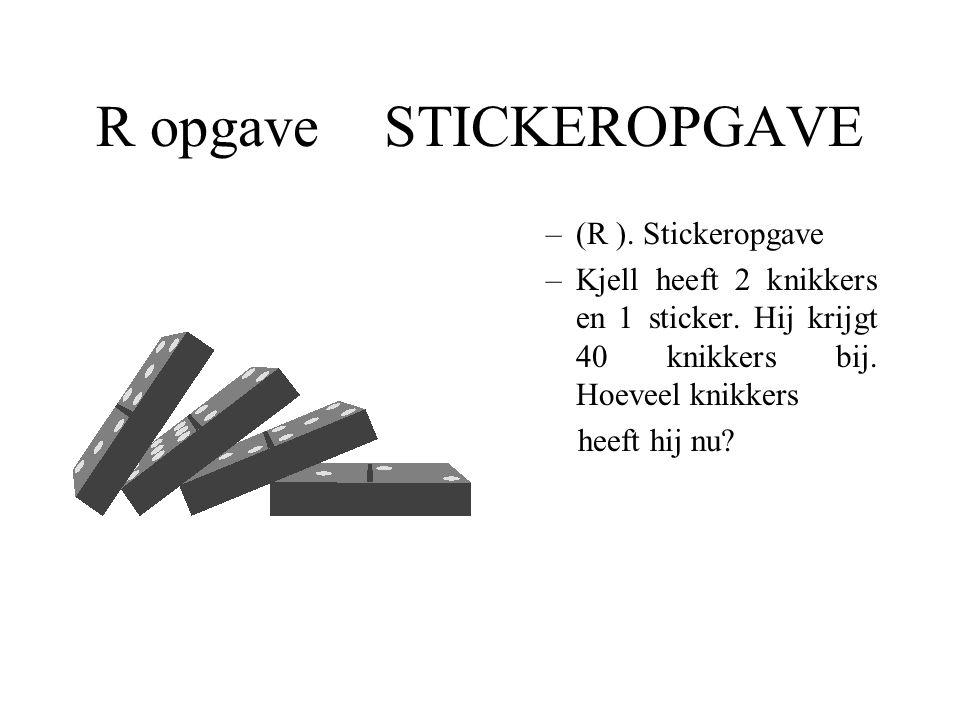 R opgave STICKEROPGAVE –(R ). Stickeropgave –Kjell heeft 2 knikkers en 1 sticker. Hij krijgt 40 knikkers bij. Hoeveel knikkers heeft hij nu?