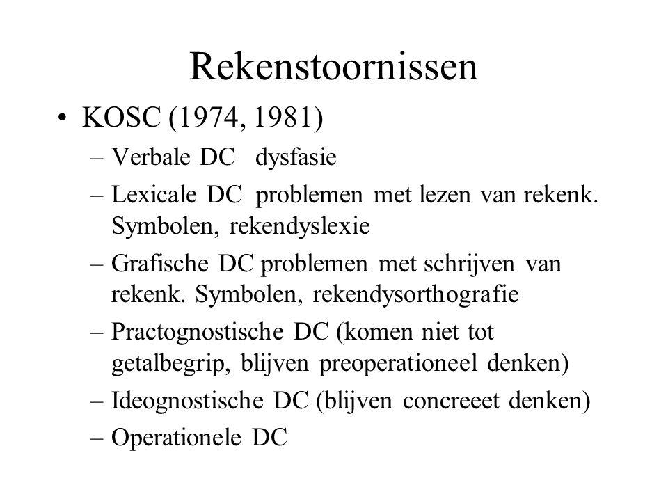 Rekenstoornissen KOSC (1974, 1981) –Verbale DC dysfasie –Lexicale DC problemen met lezen van rekenk. Symbolen, rekendyslexie –Grafische DC problemen m