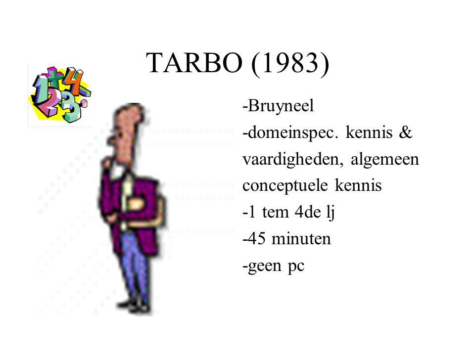 TARBO (1983) -Bruyneel -domeinspec. kennis & vaardigheden, algemeen conceptuele kennis -1 tem 4de lj -45 minuten -geen pc