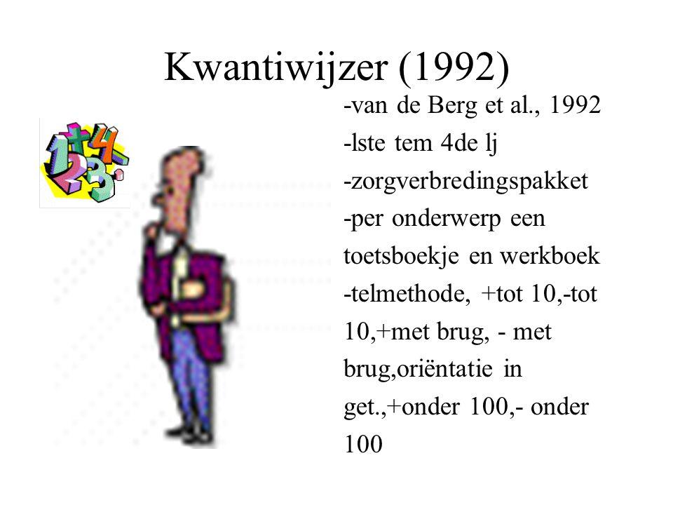 Kwantiwijzer (1992) -van de Berg et al., 1992 -lste tem 4de lj -zorgverbredingspakket -per onderwerp een toetsboekje en werkboek -telmethode, +tot 10,