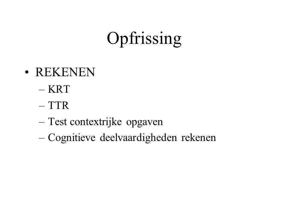 Opfrissing REKENEN –KRT –TTR –Test contextrijke opgaven –Cognitieve deelvaardigheden rekenen