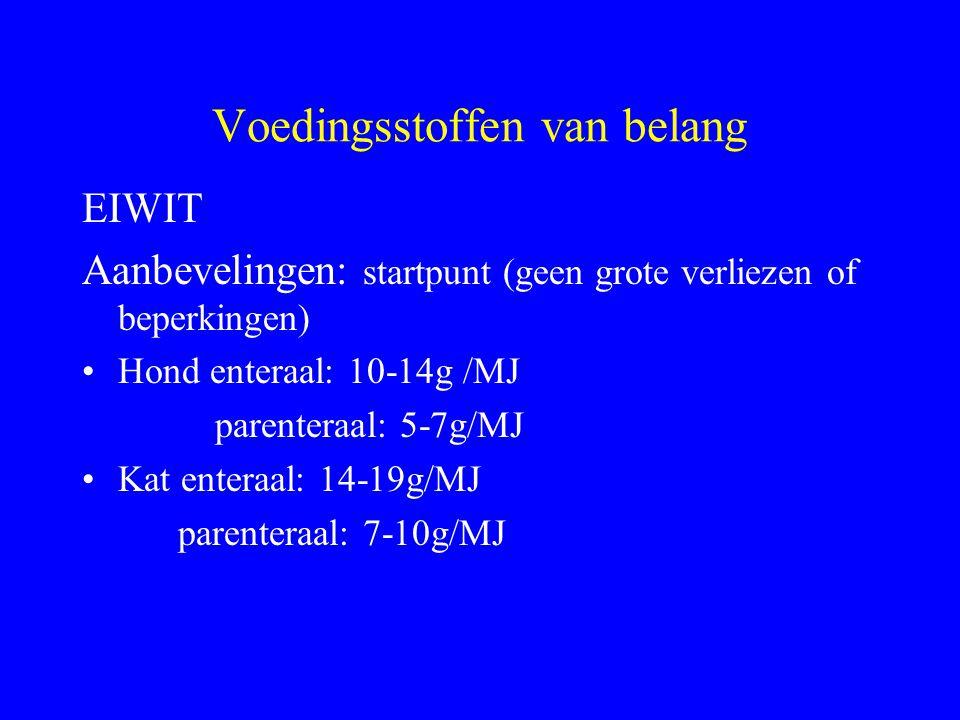 Voedingsstoffen van belang EIWIT Aanbevelingen: startpunt (geen grote verliezen of beperkingen) Hond enteraal: 10-14g /MJ parenteraal: 5-7g/MJ Kat ent