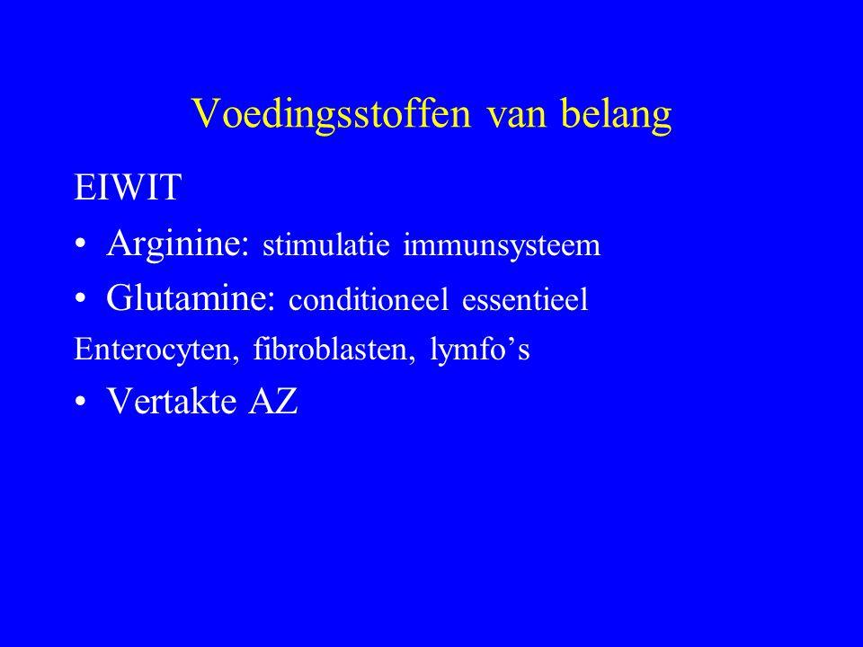 Voedingsstoffen van belang EIWIT Arginine: stimulatie immunsysteem Glutamine: conditioneel essentieel Enterocyten, fibroblasten, lymfo's Vertakte AZ