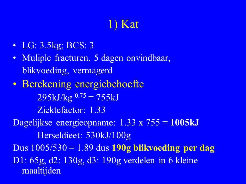 1) Kat LG: 3.5kg; BCS: 3 Muliple fracturen, 5 dagen onvindbaar, blikvoeding, vermagerd Berekening energiebehoefte 295kJ/kg 0.75 = 755kJ Ziektefactor:
