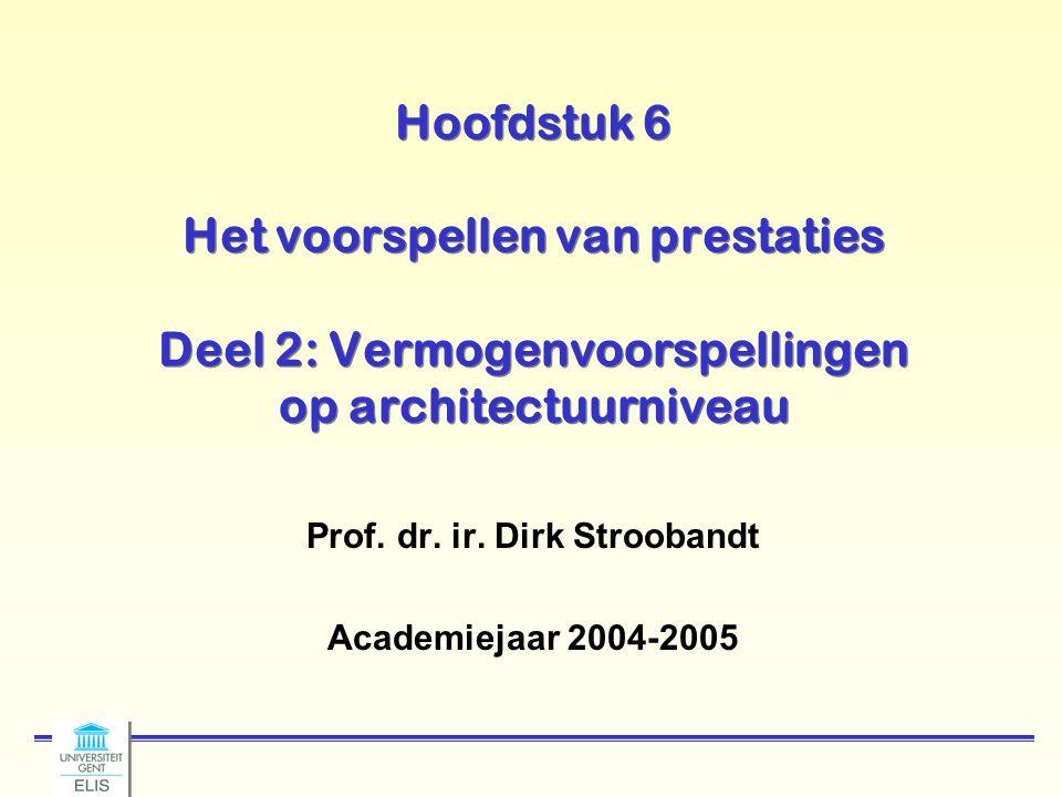 Hoofdstuk 6 Het voorspellen van prestaties Deel 2: Vermogenvoorspellingen op architectuurniveau Prof. dr. ir. Dirk Stroobandt Academiejaar 2004-2005