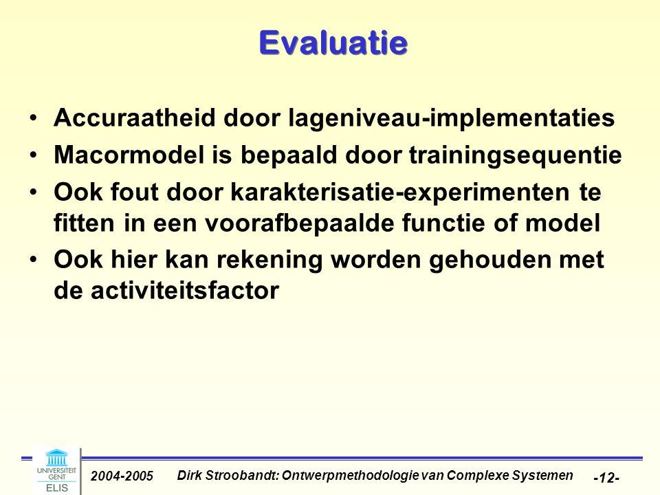 Dirk Stroobandt: Ontwerpmethodologie van Complexe Systemen 2004-2005 -12- Evaluatie Accuraatheid door lageniveau-implementaties Macormodel is bepaald