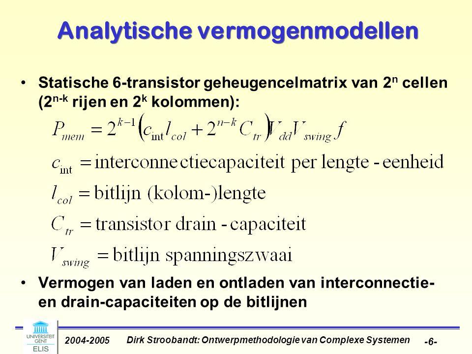 Dirk Stroobandt: Ontwerpmethodologie van Complexe Systemen 2004-2005 -6- Analytische vermogenmodellen Statische 6-transistor geheugencelmatrix van 2 n cellen (2 n-k rijen en 2 k kolommen): Vermogen van laden en ontladen van interconnectie- en drain-capaciteiten op de bitlijnen