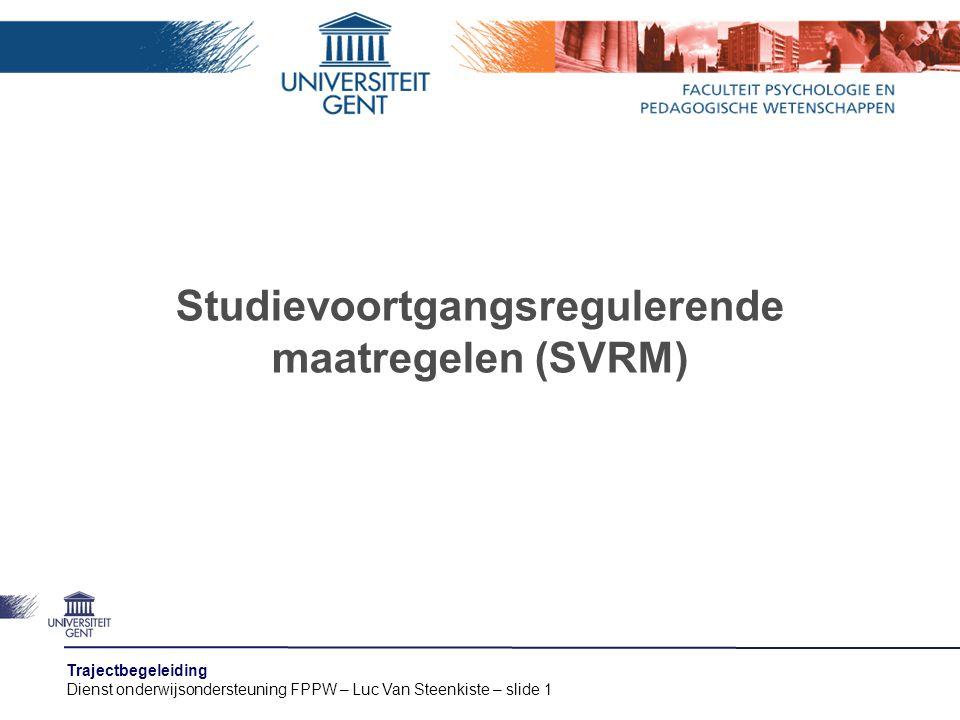 Trajectbegeleiding Dienst onderwijsondersteuning FPPW – Luc Van Steenkiste – slide 1 Studievoortgangsregulerende maatregelen (SVRM)