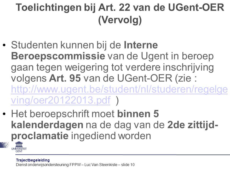 Trajectbegeleiding Dienst onderwijsondersteuning FPPW – Luc Van Steenkiste – slide 10 Studenten kunnen bij de Interne Beroepscommissie van de Ugent in