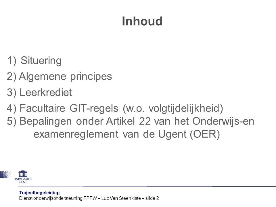 Trajectbegeleiding Dienst onderwijsondersteuning FPPW – Luc Van Steenkiste – slide 3 1) Situering SVRM reguleren de in principe vrije studie- voortgang van studenten SVRM op verschillende niveaus : -Hoger onderwijs : leerkrediet -UGent : art.