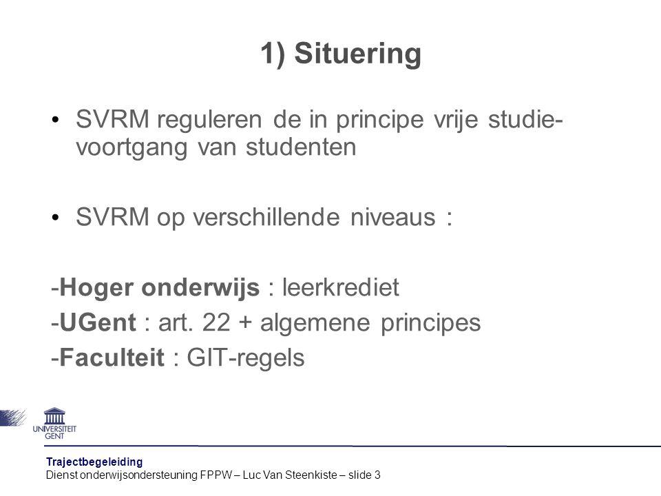 Trajectbegeleiding Dienst onderwijsondersteuning FPPW – Luc Van Steenkiste – slide 3 1) Situering SVRM reguleren de in principe vrije studie- voortgan