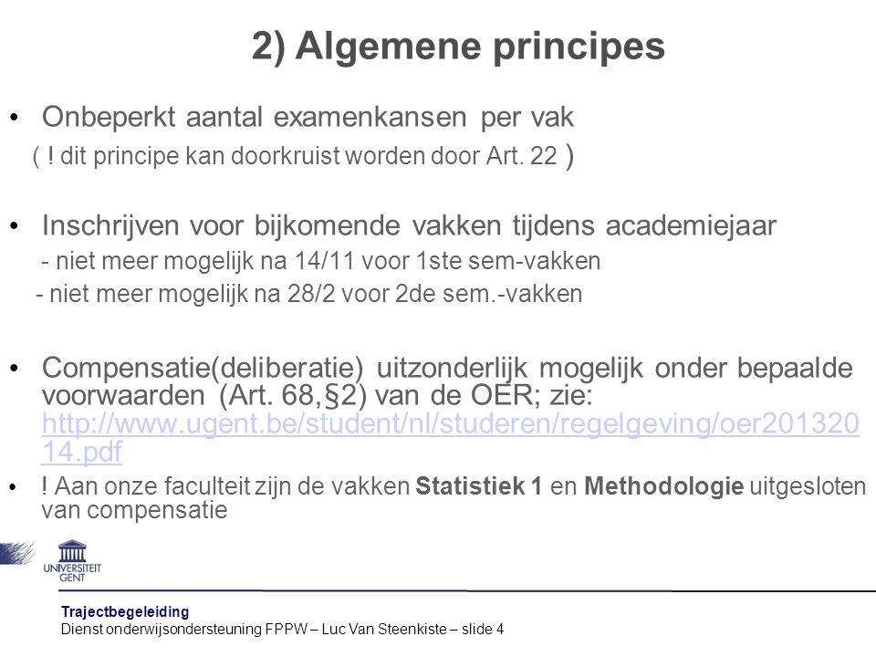 Trajectbegeleiding Dienst onderwijsondersteuning FPPW – Luc Van Steenkiste – slide 4 Onbeperkt aantal examenkansen per vak ( ! dit principe kan doorkr