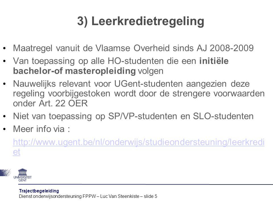 Trajectbegeleiding Dienst onderwijsondersteuning FPPW – Luc Van Steenkiste – slide 6 Principes : -toepassing vanaf 2008-2009 -men begint met een krediet van 140 stp Voorbeeld : - een 1ste ba.-student heeft in AJ 2010-2011 ingeschreven voor 60 stp.