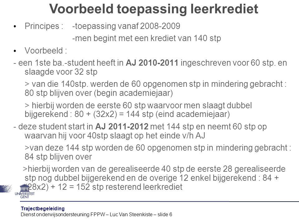 Trajectbegeleiding Dienst onderwijsondersteuning FPPW – Luc Van Steenkiste – slide 6 Principes : -toepassing vanaf 2008-2009 -men begint met een kredi