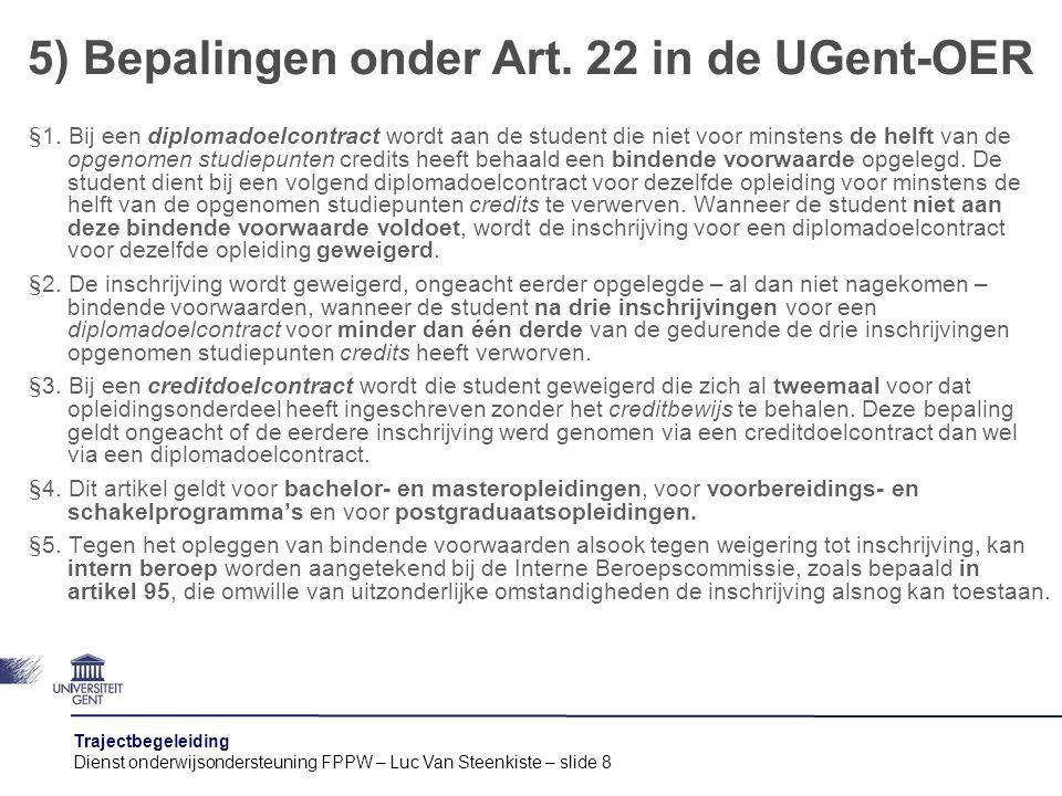 Trajectbegeleiding Dienst onderwijsondersteuning FPPW – Luc Van Steenkiste – slide 9 Wat hieruit niet zo makkelijk is af te leiden, is dat deze opleidingen (onder § 4) afzonderlijk bekeken worden met betrekking tot de toepassing van de voorgaande paragrafen.