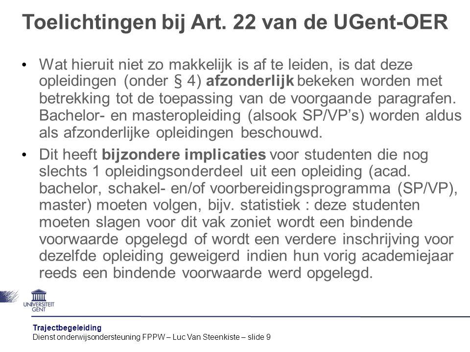 Trajectbegeleiding Dienst onderwijsondersteuning FPPW – Luc Van Steenkiste – slide 10 Studenten kunnen bij de Interne Beroepscommissie van de Ugent in beroep gaan tegen weigering tot verdere inschrijving volgens Art.