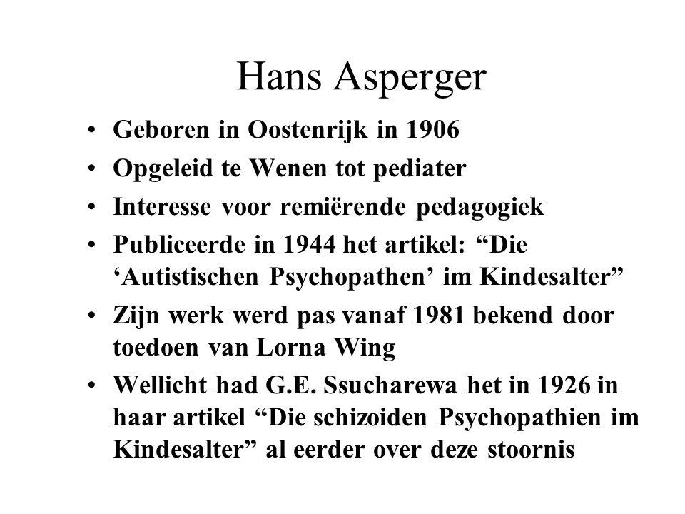 """Hans Asperger Geboren in Oostenrijk in 1906 Opgeleid te Wenen tot pediater Interesse voor remiërende pedagogiek Publiceerde in 1944 het artikel: """"Die"""