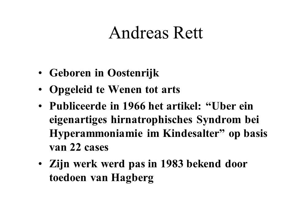 """Andreas Rett Geboren in Oostenrijk Opgeleid te Wenen tot arts Publiceerde in 1966 het artikel: """"Uber ein eigenartiges hirnatrophisches Syndrom bei Hyp"""