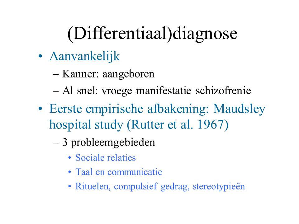 (Differentiaal)diagnose Aanvankelijk –Kanner: aangeboren –Al snel: vroege manifestatie schizofrenie Eerste empirische afbakening: Maudsley hospital st