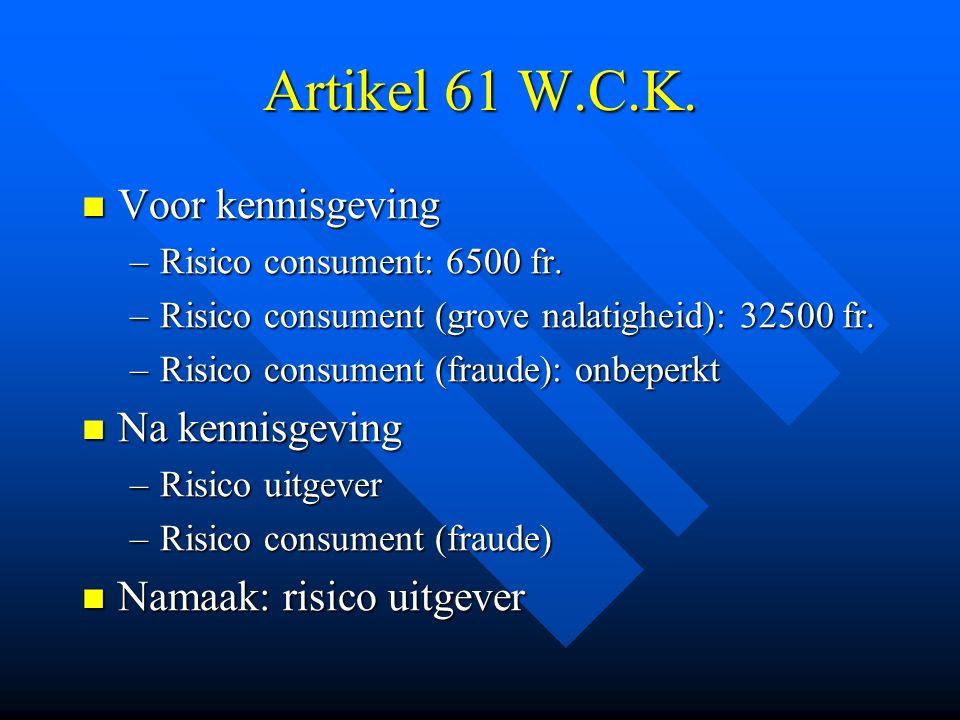 Artikel 61 Wet Consumentenkrediet Beperkt toepassingsgebied Beperkt toepassingsgebied –Consument –Diefstal, verlies, namaak –Kaart of titel –Kredietopening »50.000 Fr »Drie maanden