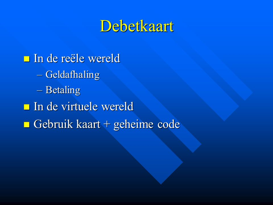 Elektronische betaalinstrumenten Debetkaart Debetkaart Kredietkaart Kredietkaart Protonkaart Protonkaart Internet-betaalsystemen Internet-betaalsystemen