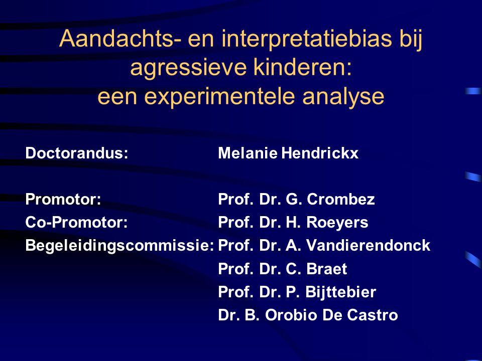 Aandachts- en interpretatiebias bij agressieve kinderen: een experimentele analyse Doctorandus: Melanie Hendrickx Promotor: Prof. Dr. G. Crombez Co-Pr