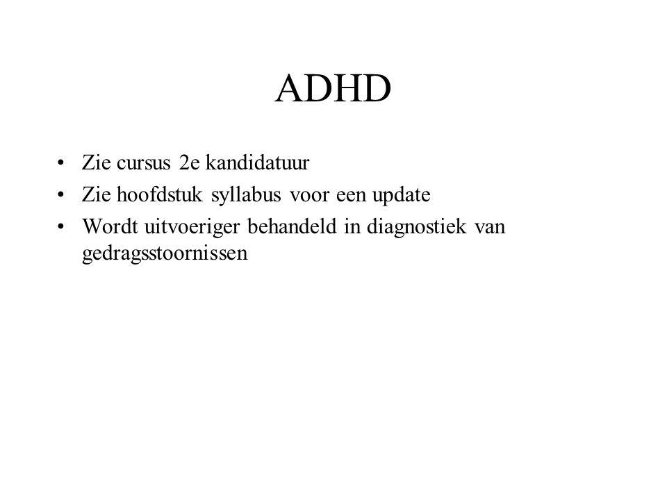 Moeilijkste differentiaaldiagnose op jonge leeftijd Mentale retardatie Taalstoornissen Reactieve hechtingsstoornis ADHD!!!