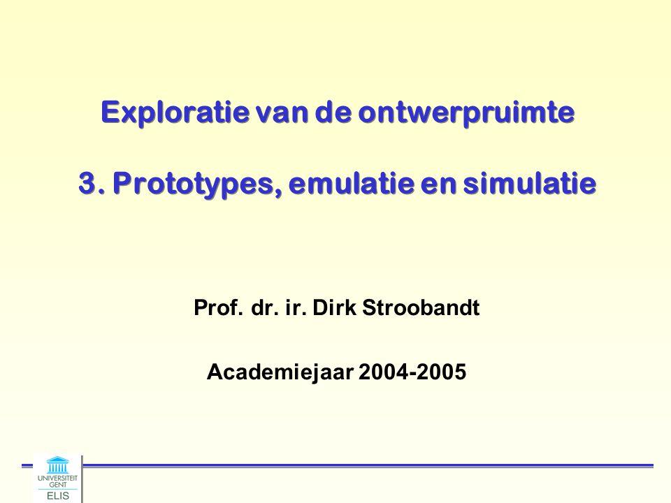 Exploratie van de ontwerpruimte 3. Prototypes, emulatie en simulatie Prof. dr. ir. Dirk Stroobandt Academiejaar 2004-2005