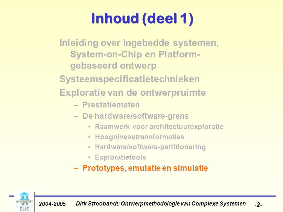 Dirk Stroobandt: Ontwerpmethodologie van Complexe Systemen 2004-2005 -2- Inhoud (deel 1) Inleiding over Ingebedde systemen, System-on-Chip en Platform