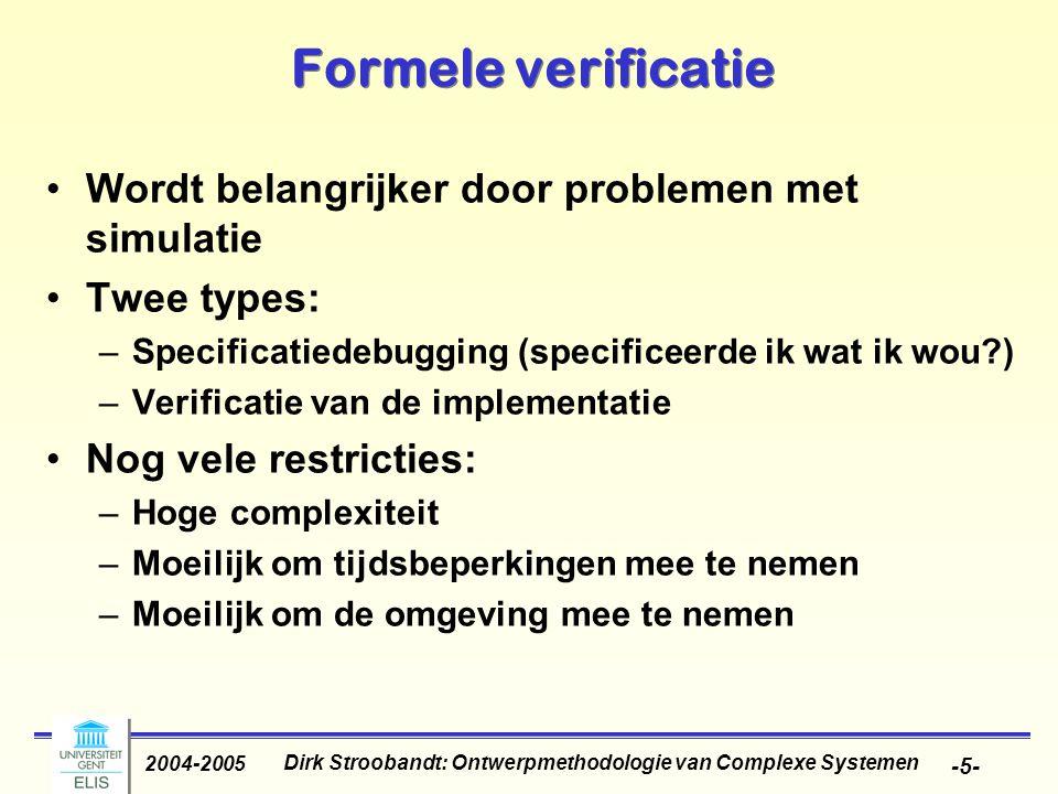 Dirk Stroobandt: Ontwerpmethodologie van Complexe Systemen 2004-2005 -5- Formele verificatie Wordt belangrijker door problemen met simulatie Twee type