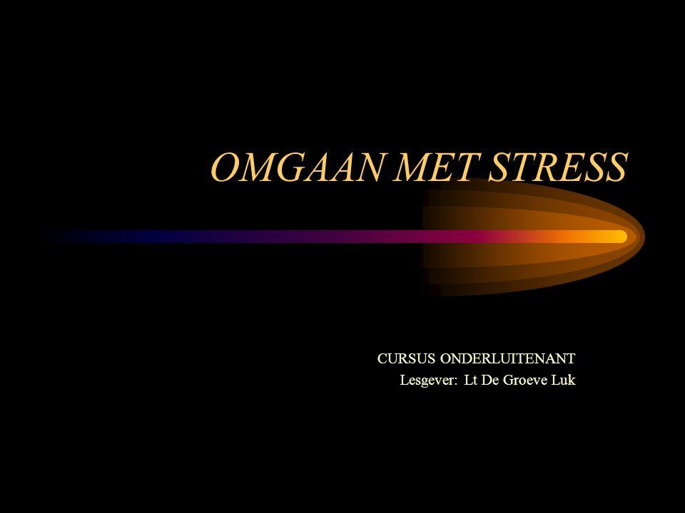 OMGAAN MET STRESS CURSUS ONDERLUITENANT Lesgever: Lt De Groeve Luk