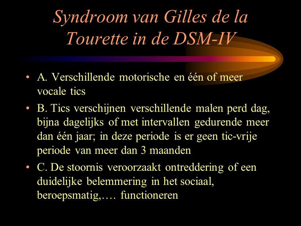 Syndroom van Gilles de la Tourette in de DSM-IV A. Verschillende motorische en één of meer vocale tics B. Tics verschijnen verschillende malen perd da