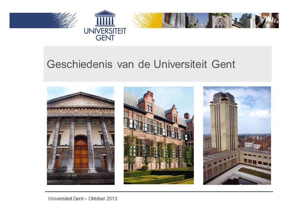 Universiteit Gent – Oktober 2013 Geschiedenis van de Universiteit Gent